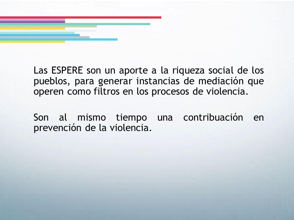 Las ESPERE son un aporte a la riqueza social de los pueblos, para generar instancias de mediación que operen como filtros en los procesos de violencia