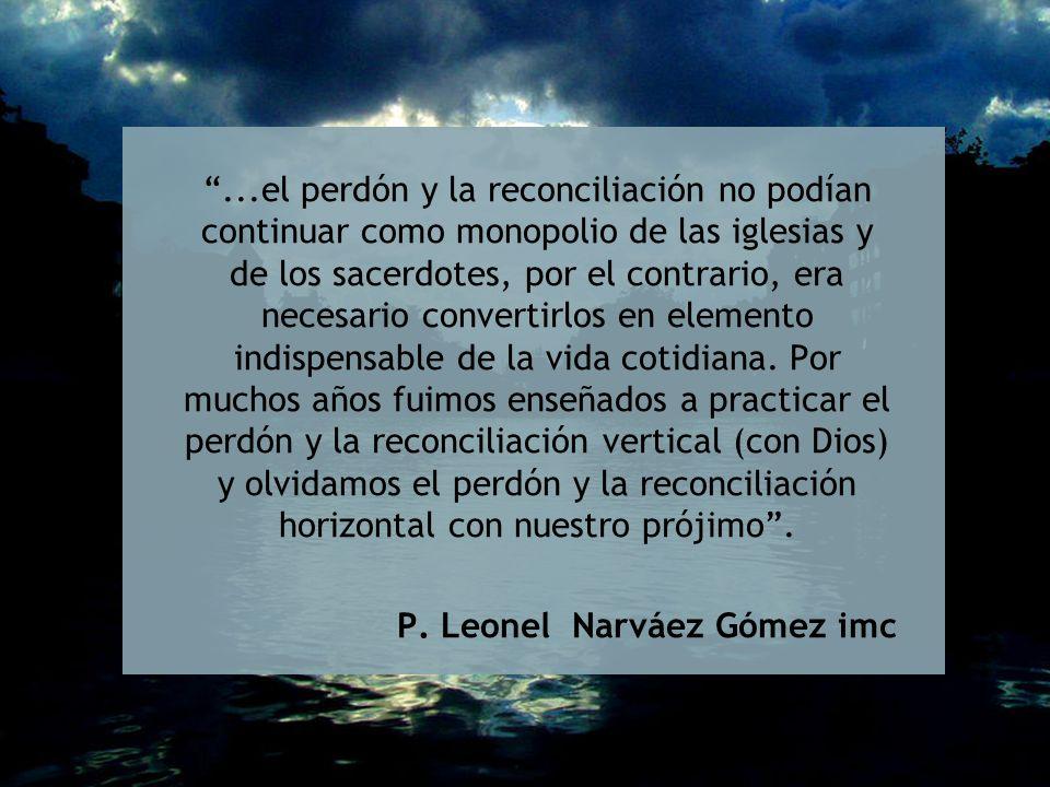 ...el perdón y la reconciliación no podían continuar como monopolio de las iglesias y de los sacerdotes, por el contrario, era necesario convertirlos