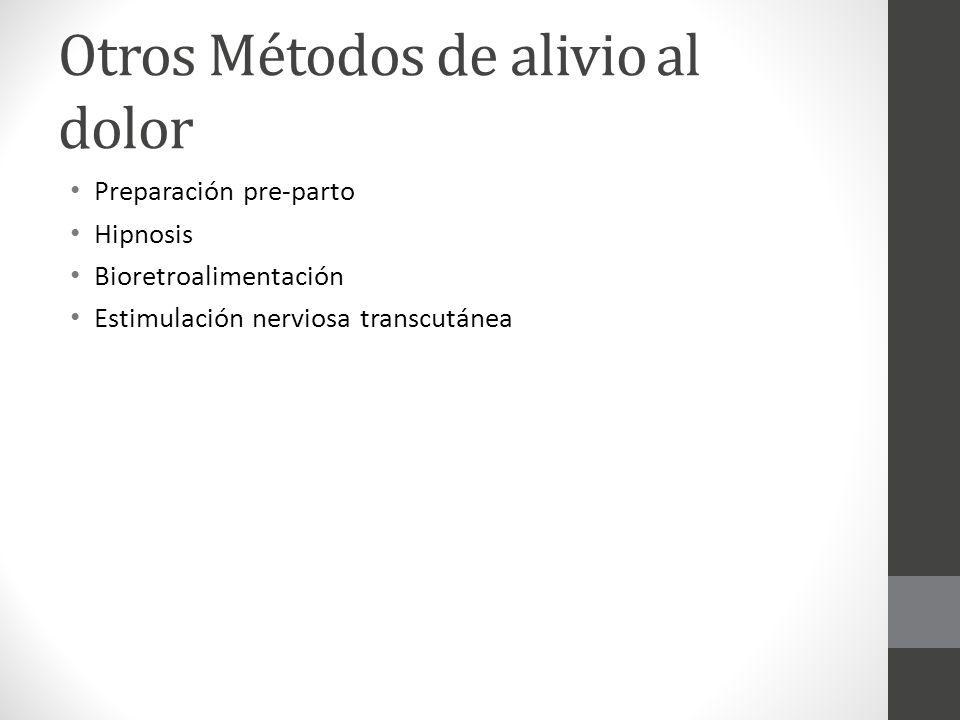 Otros Métodos de alivio al dolor Preparación pre-parto Hipnosis Bioretroalimentación Estimulación nerviosa transcutánea