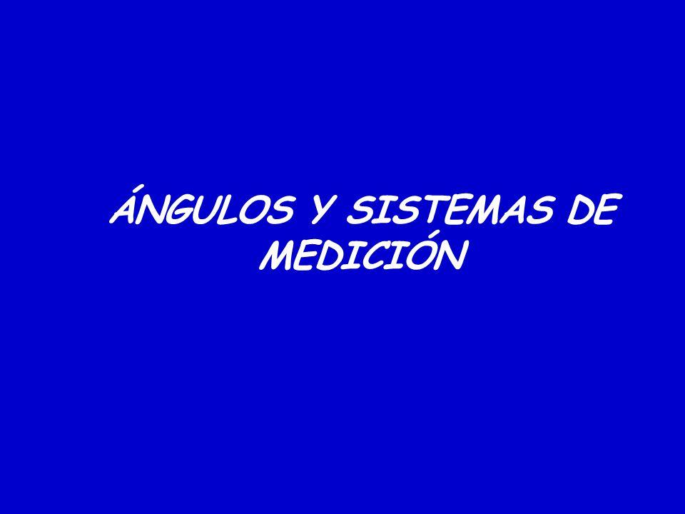 ÁNGULOS Y SISTEMAS DE MEDICIÓN