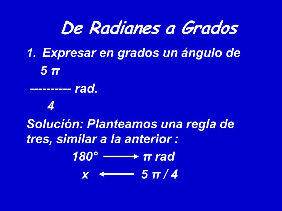 De Radianes a Grados 1. Expresar en grados un ángulo de 5 π ---------- rad. 4 Solución: Planteamos una regla de tres, similar a la anterior : 180° π r