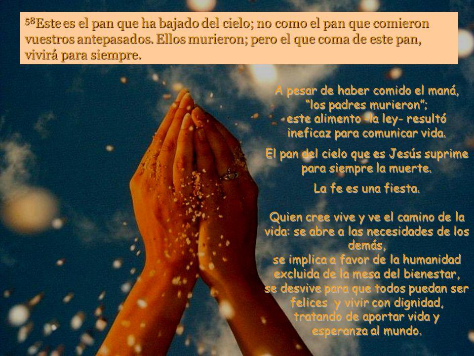 57 El Padre, que me ha enviado, posee la vida, y yo vivo por él. Así también, el que me coma vivirá por mí. Jesús nos ofrece vida en plenitud, una vid