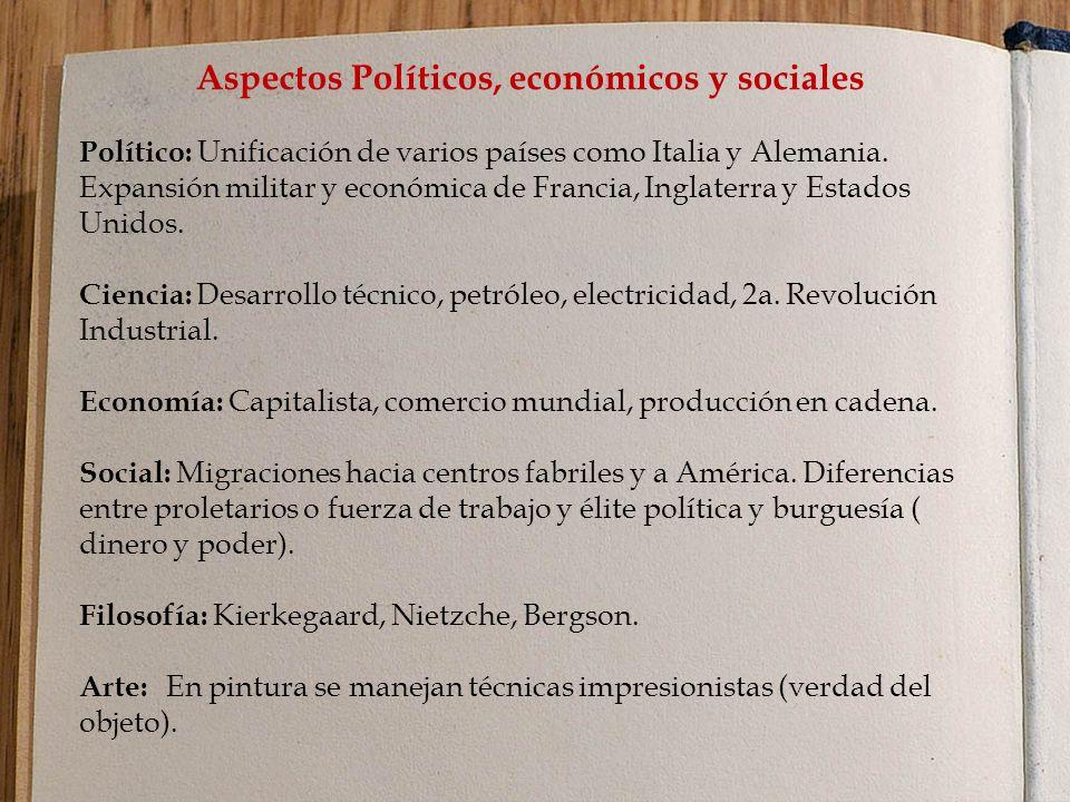 Aspectos Políticos, económicos y sociales Político: Unificación de varios países como Italia y Alemania.