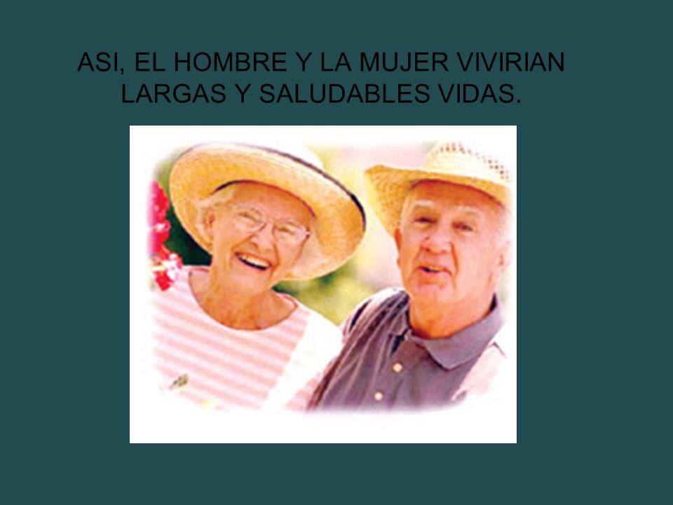 ASI, EL HOMBRE Y LA MUJER VIVIRIAN LARGAS Y SALUDABLES VIDAS.