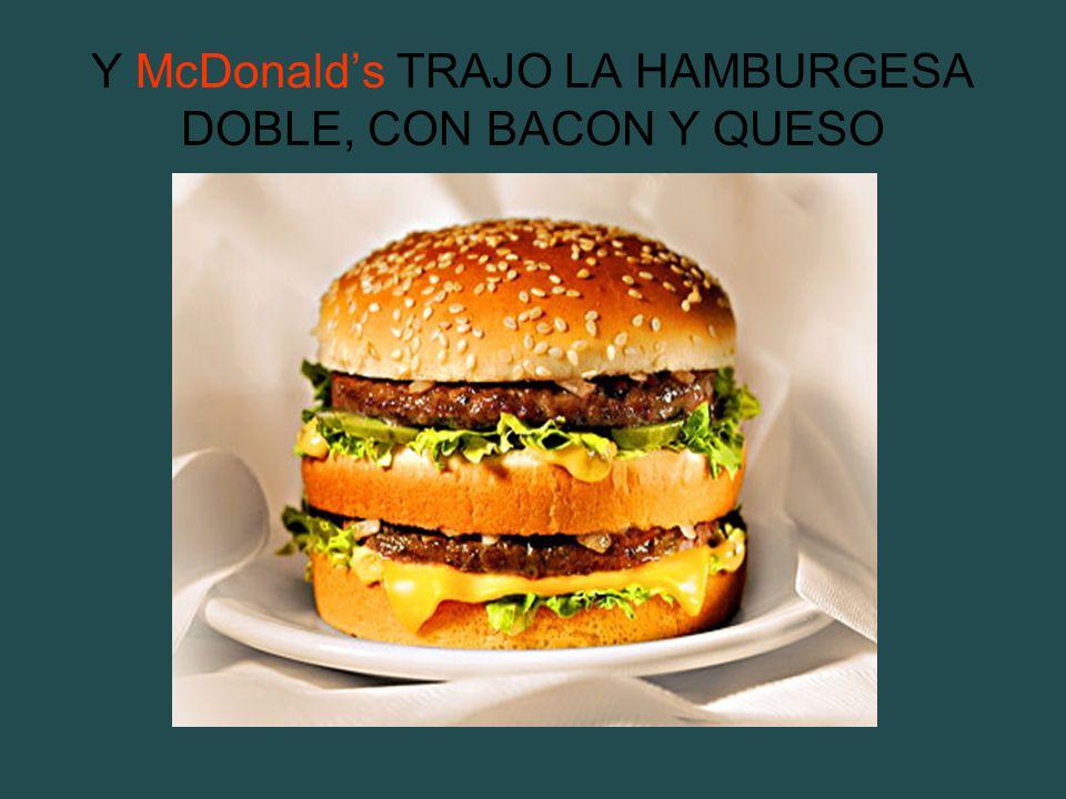 Y McDonalds TRAJO LA HAMBURGESA DOBLE, CON BACON Y QUESO