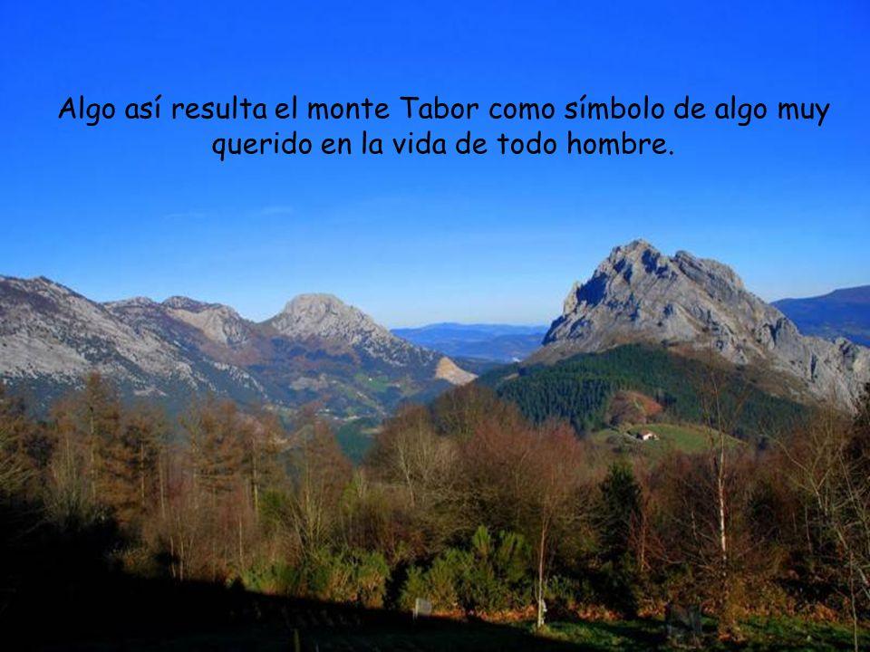 Algo así resulta el monte Tabor como símbolo de algo muy querido en la vida de todo hombre.