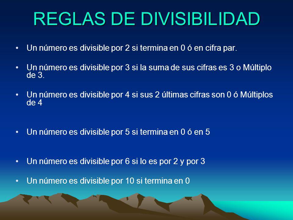 REGLAS DE DIVISIBILIDAD Un número es divisible por 2 si termina en 0 ó en cifra par. Un número es divisible por 3 si la suma de sus cifras es 3 o Múlt