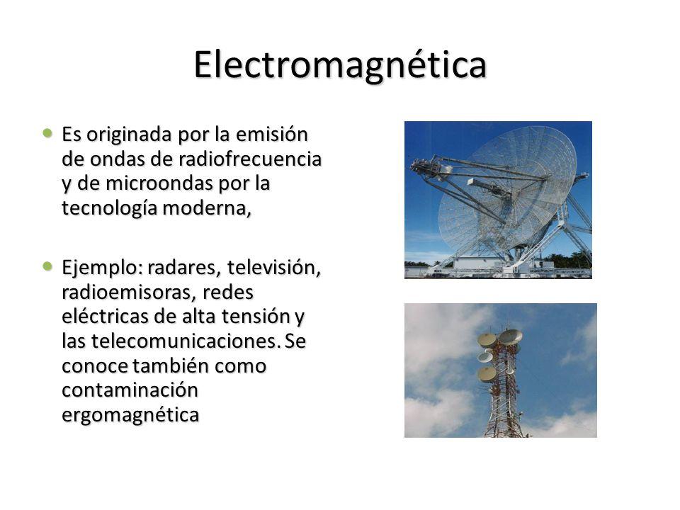 Electromagnética Es originada por la emisión de ondas de radiofrecuencia y de microondas por la tecnología moderna, Es originada por la emisión de ond