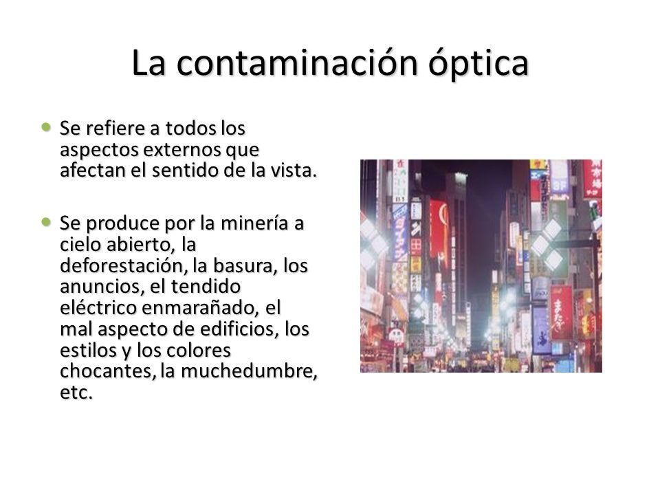 La contaminación óptica Se refiere a todos los aspectos externos que afectan el sentido de la vista. Se refiere a todos los aspectos externos que afec