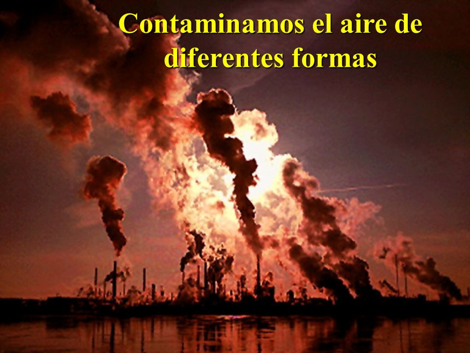 Con incendios forestales Con aerosoles, pesticidas Con escapes de gases tóxicos (industrias y carros) Por chimeneas y la quema de basuras Actividades que Degradan el Aire