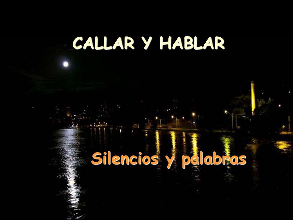 CALLAR Y HABLAR CALLAR Y HABLAR Silencios y palabras