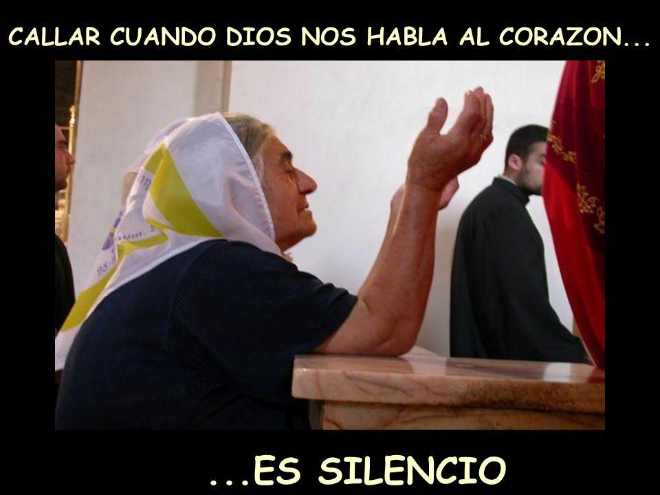 CALLAR CUANDO DIOS NOS HABLA AL CORAZON......ES SILENCIO
