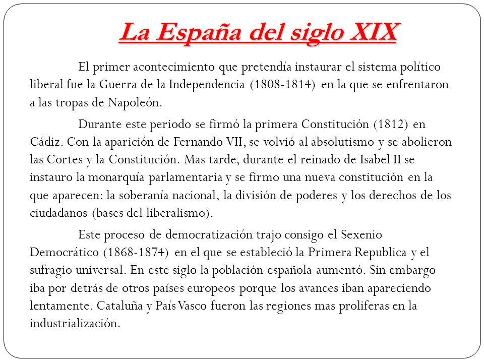 La España del siglo XIX El primer acontecimiento que pretendía instaurar el sistema político liberal fue la Guerra de la Independencia (1808-1814) en la que se enfrentaron a las tropas de Napoleón.