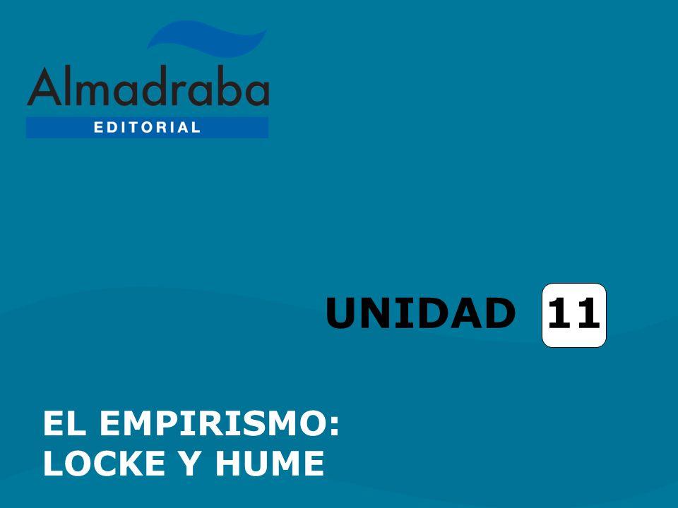 Unidad 11 El empirismo: Locke y Hume CONTEXTO HISTÓRICO-CULTURAL Y CONTEXTO FILOSÓFICO DE LOCKE CONTEXTO HISTÓRICO-CULTURAL Y CONTEXTO FILOSÓFICO DE LOCKE EL SISTEMA FILOSÓFICO DE LOCKE CONTEXTO HISTÓRICO-CULTURAL Y CONTEXTO FILOSÓFICO DE HUME CONTEXTO HISTÓRICO-CULTURAL Y CONTEXTO FILOSÓFICO DE HUME EL SISTEMA FILOSÓFICO DE HUME ENLACES ENLACES ÍNDICE