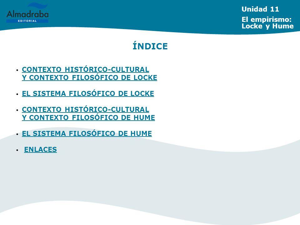Unidad 11 El empirismo: Locke y Hume CONTEXTO HISTÓRICO-CULTURAL Y CONTEXTO FILOSÓFICO DE LOCKE CONTEXTO HISTÓRICO-CULTURAL Y CONTEXTO FILOSÓFICO DE L