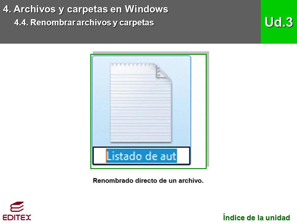 4. Archivos y carpetas en Windows 4.4. Renombrar archivos y carpetas Ud.3 Índice de la unidad Índice de la unidad Renombrado directo de un archivo.