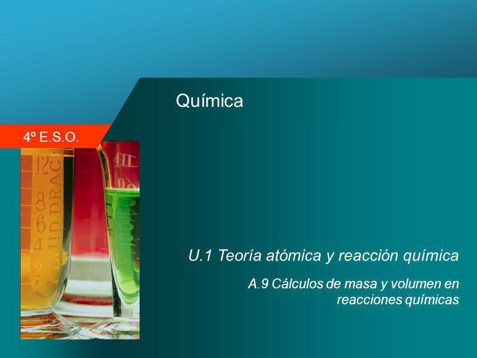 4º E.S.O. Química U.1 Teoría atómica y reacción química A.9 Cálculos de masa y volumen en reacciones químicas