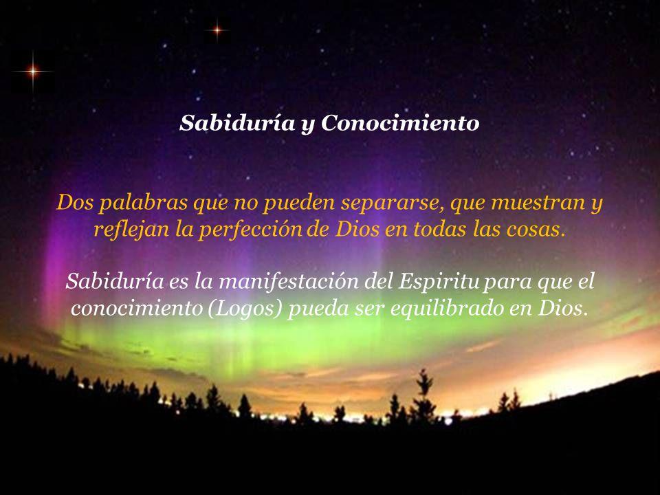 Sabiduría y Conocimiento Dos palabras que no pueden separarse, que muestran y reflejan la perfección de Dios en todas las cosas.