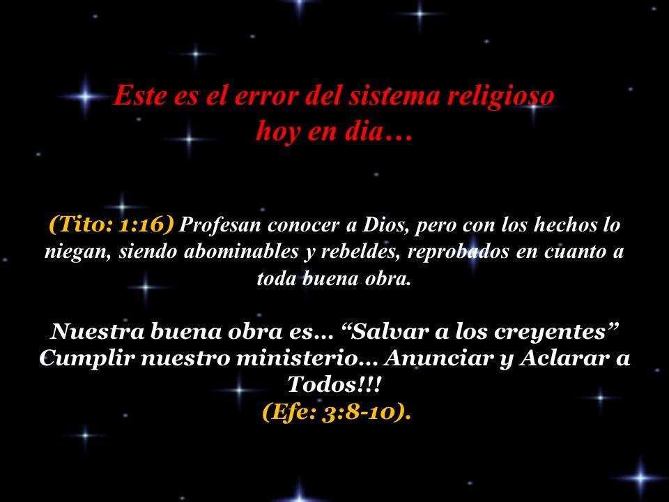 Este es el error del sistema religioso hoy en dia… (Tito: 1:16) Profesan conocer a Dios, pero con los hechos lo niegan, siendo abominables y rebeldes, reprobados en cuanto a toda buena obra.
