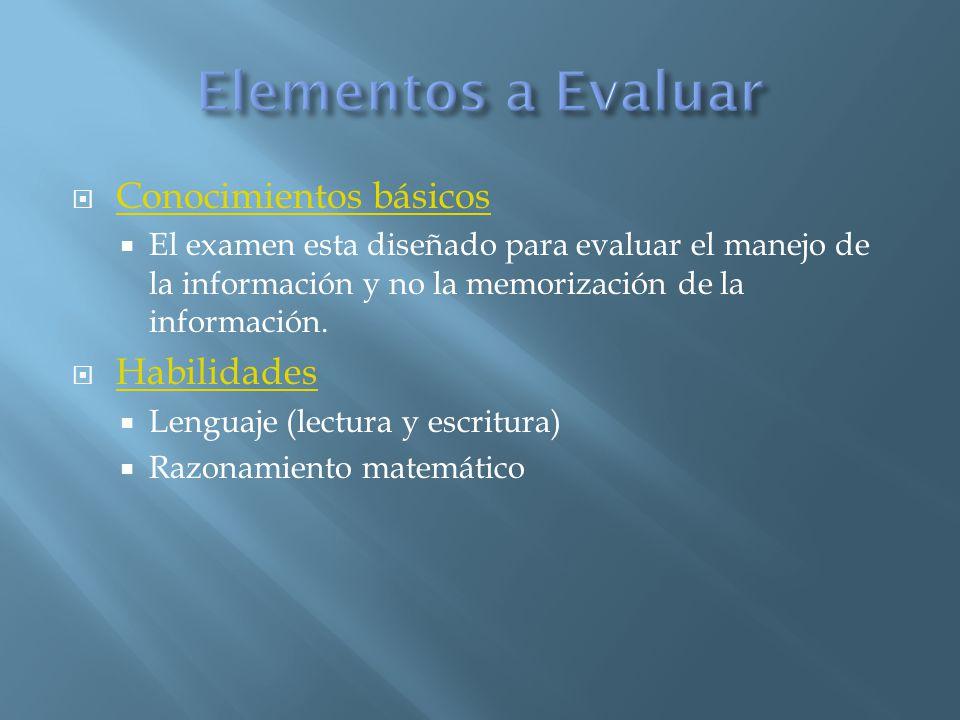 Conocimientos básicos El examen esta diseñado para evaluar el manejo de la información y no la memorización de la información. Habilidades Lenguaje (l
