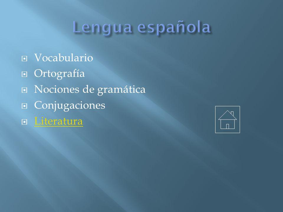 Vocabulario Ortografía Nociones de gramática Conjugaciones Literatura
