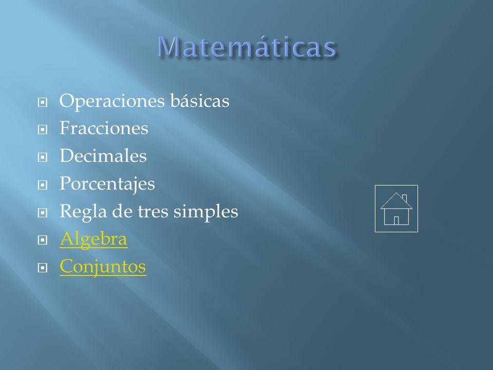 Operaciones básicas Fracciones Decimales Porcentajes Regla de tres simples Algebra Conjuntos