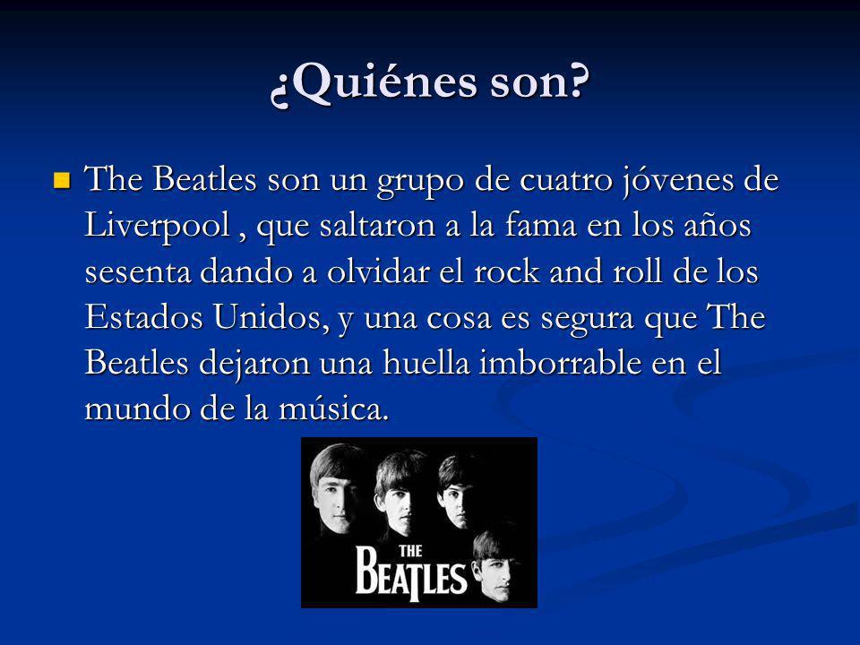 ¿Quiénes son? The Beatles son un grupo de cuatro jóvenes de Liverpool, que saltaron a la fama en los años sesenta dando a olvidar el rock and roll de