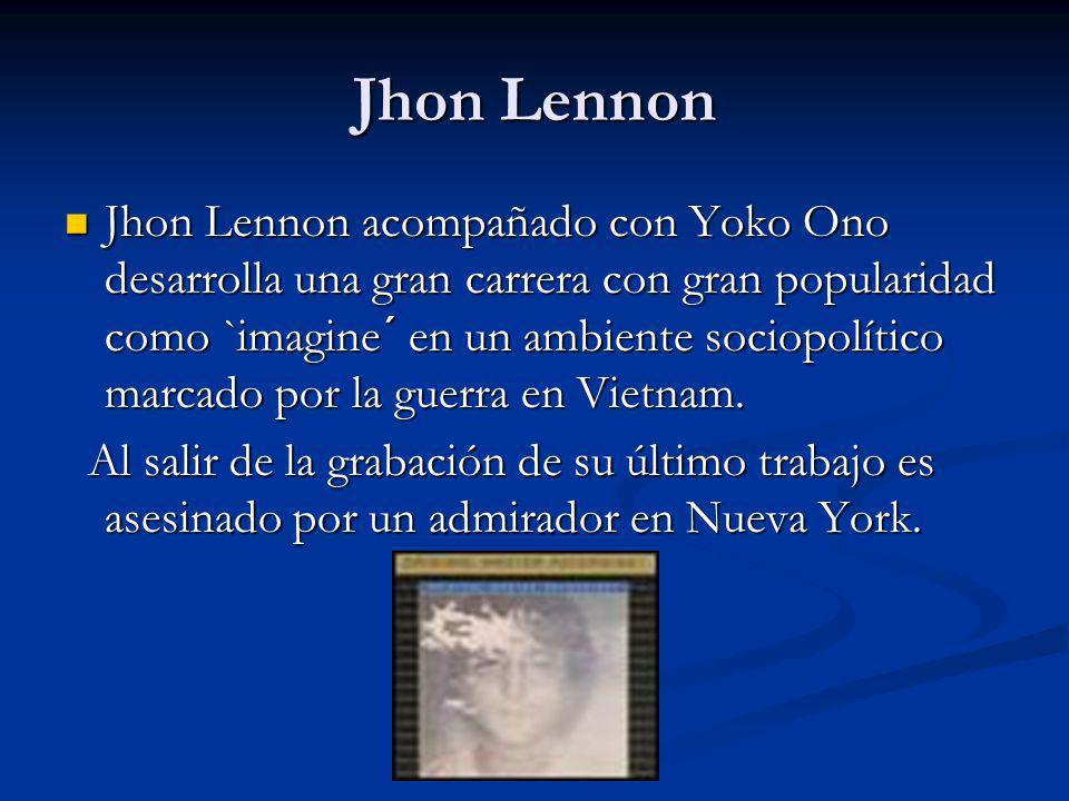 Jhon Lennon Jhon Lennon acompañado con Yoko Ono desarrolla una gran carrera con gran popularidad como `imagine´ en un ambiente sociopolítico marcado p