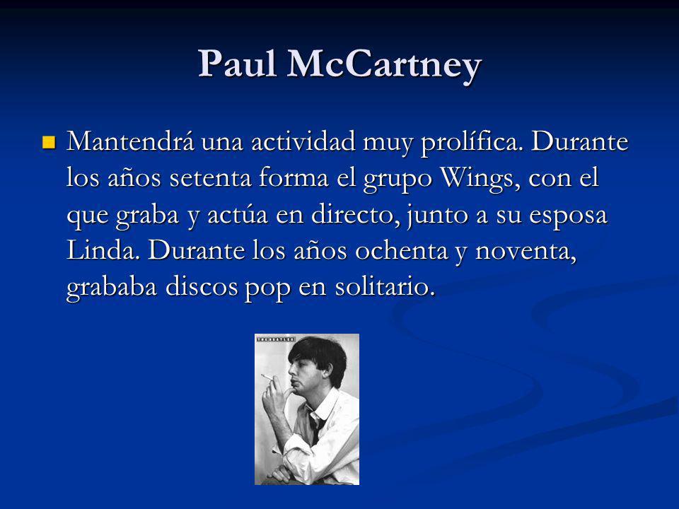 Paul McCartney Mantendrá una actividad muy prolífica. Durante los años setenta forma el grupo Wings, con el que graba y actúa en directo, junto a su e