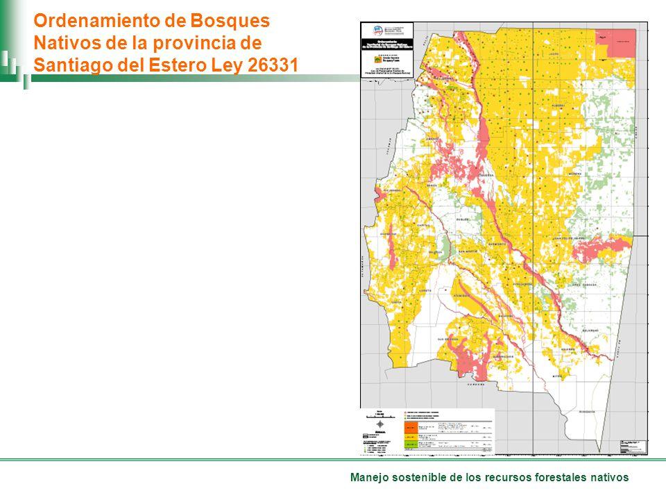 Manejo sostenible de los recursos forestales nativos Ordenamiento de Bosques Nativos de la provincia de Santiago del Estero Ley 26331