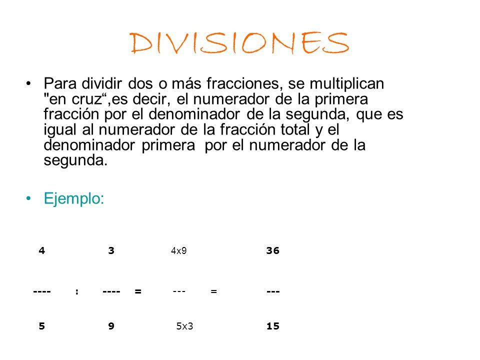 DIVISIONES Para dividir dos o más fracciones, se multiplican