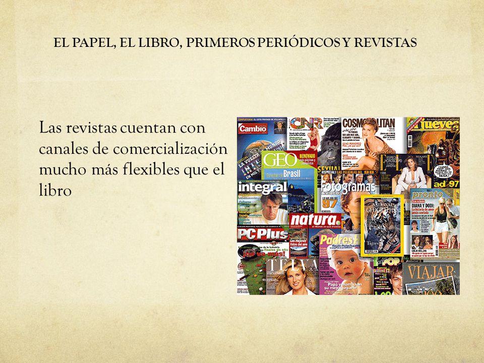 EL PAPEL, EL LIBRO, PRIMEROS PERIÓDICOS Y REVISTAS Las revistas cuentan con canales de comercialización mucho más flexibles que el libro