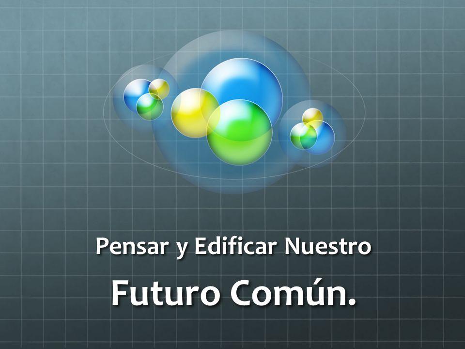 Pensar y Edificar Nuestro Futuro Común.