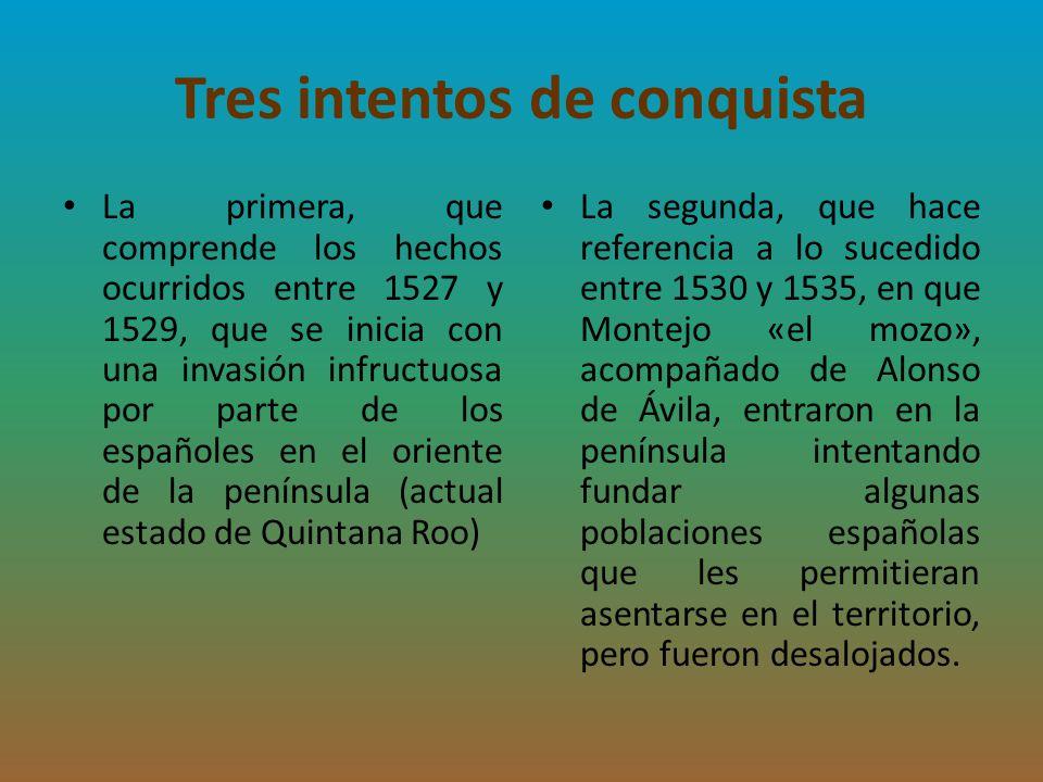 Tres intentos de conquista La primera, que comprende los hechos ocurridos entre 1527 y 1529, que se inicia con una invasión infructuosa por parte de l