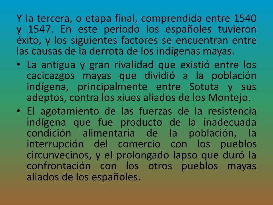 Y la tercera, o etapa final, comprendida entre 1540 y 1547. En este periodo los españoles tuvieron éxito, y los siguientes factores se encuentran entr
