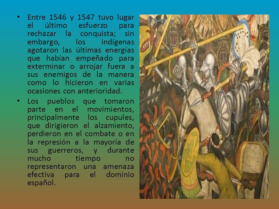 Entre 1546 y 1547 tuvo lugar el último esfuerzo para rechazar la conquista; sin embargo, los indígenas agotaron las últimas energías que habían empeña