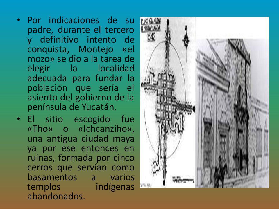 Por indicaciones de su padre, durante el tercero y definitivo intento de conquista, Montejo «el mozo» se dio a la tarea de elegir la localidad adecuad