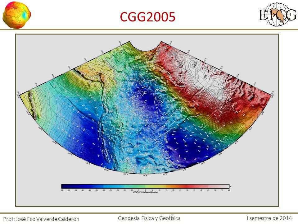 CGG2005 Prof: José Fco Valverde Calderón Geodesia Física y Geofísica I semestre de 2014