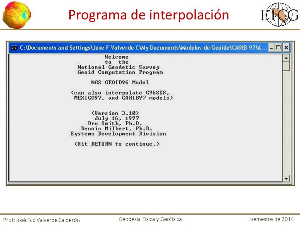 Programa de interpolación Prof: José Fco Valverde Calderón Geodesia Física y Geofísica I semestre de 2014