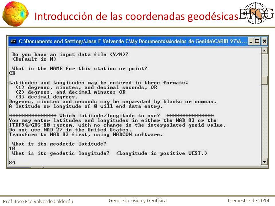 Introducción de las coordenadas geodésicas Prof: José Fco Valverde Calderón Geodesia Física y Geofísica I semestre de 2014