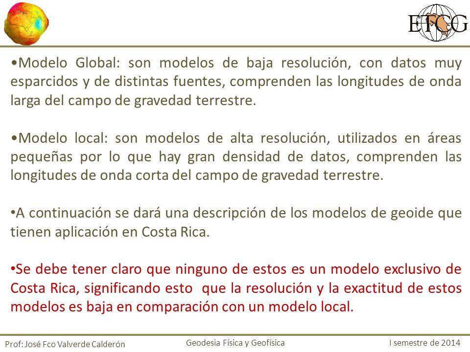 Modelo Global: son modelos de baja resolución, con datos muy esparcidos y de distintas fuentes, comprenden las longitudes de onda larga del campo de g
