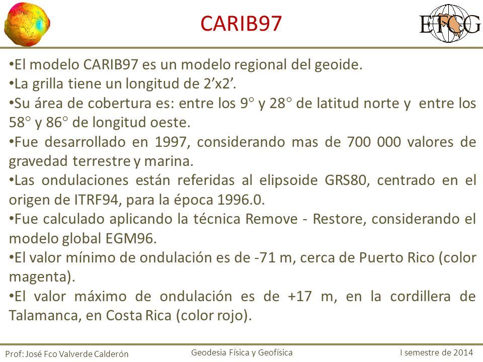 El modelo CARIB97 es un modelo regional del geoide. La grilla tiene un longitud de 2x2. Su área de cobertura es: entre los 9 y 28 de latitud norte y e