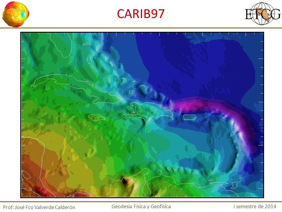 Prof: José Fco Valverde Calderón CARIB97 Geodesia Física y Geofísica I semestre de 2014
