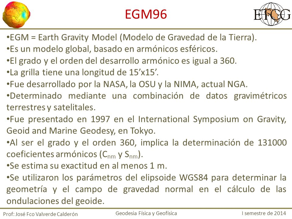 EGM = Earth Gravity Model (Modelo de Gravedad de la Tierra).