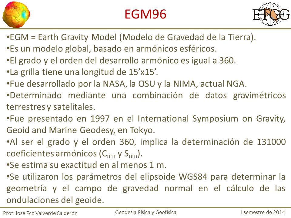 Uso del programa de interpolación del modelo de Geoide EGM08, grilla de 2.5x2.5 Prof: José Fco Valverde Calderón Geodesia Física y Geofísica I semestre de 2014