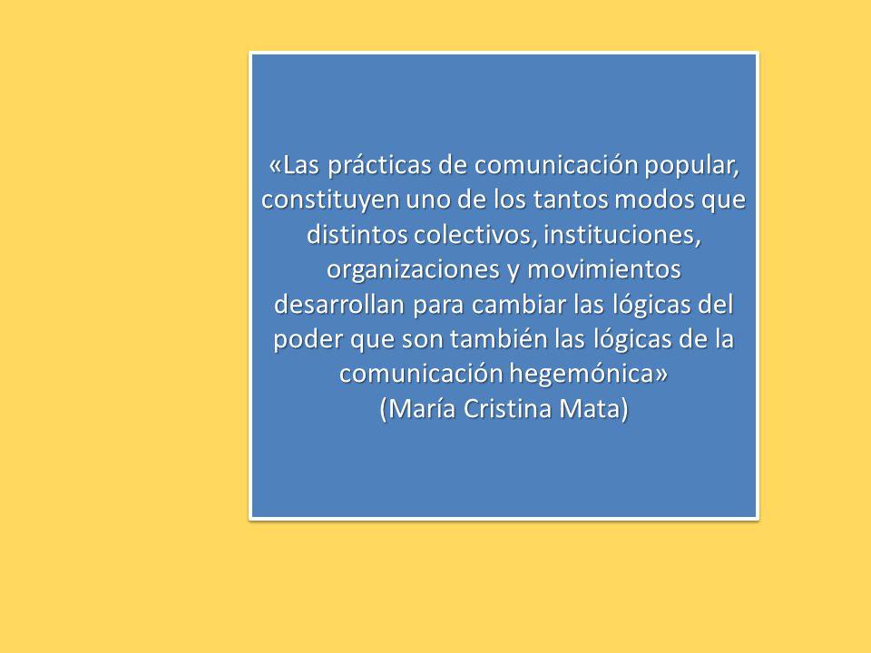 «Las prácticas de comunicación popular, constituyen uno de los tantos modos que distintos colectivos, instituciones, organizaciones y movimientos desa