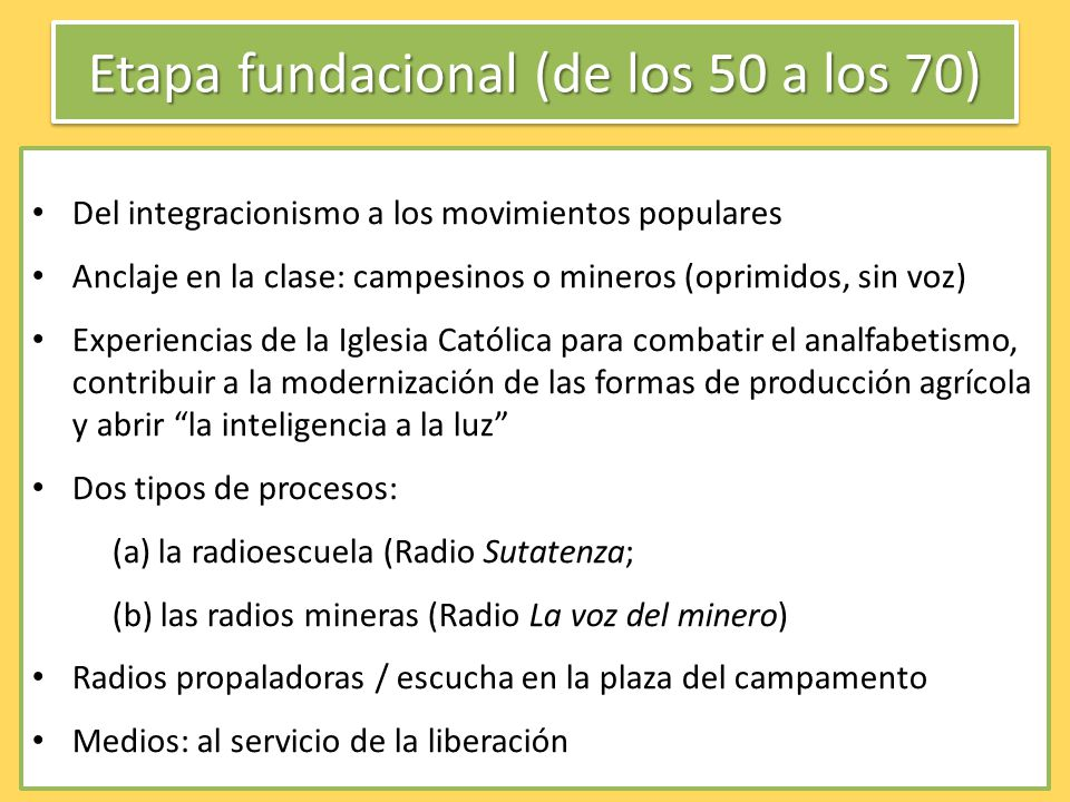 Etapa fundacional (de los 50 a los 70) Del integracionismo a los movimientos populares Anclaje en la clase: campesinos o mineros (oprimidos, sin voz)