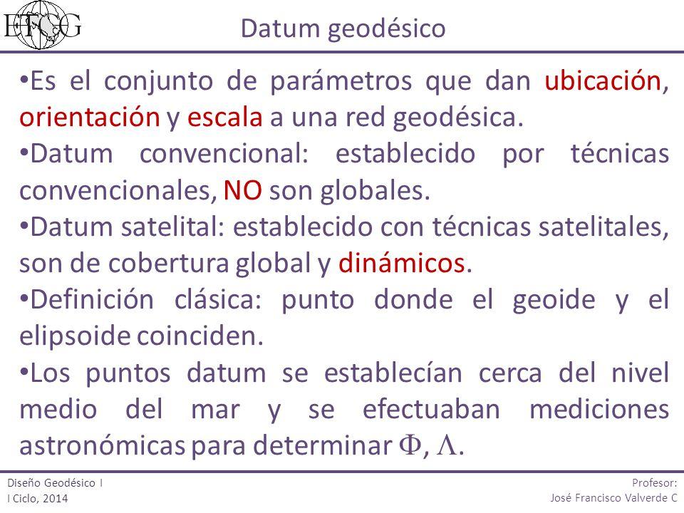 Es el conjunto de parámetros que dan ubicación, orientación y escala a una red geodésica. Datum convencional: establecido por técnicas convencionales,