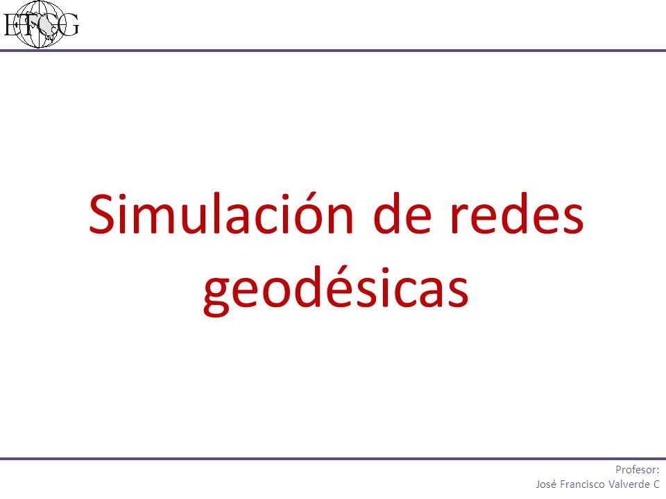 Simulación de redes geodésicas Profesor: José Francisco Valverde C