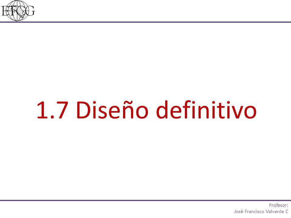 1.7 Diseño definitivo Profesor: José Francisco Valverde C